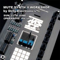 Mute Synth II Workshop by Dirty Electronics (21 de Junio de 2013)